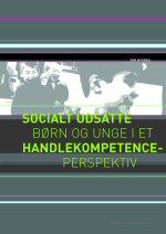 3. Socialt udsatte børn og unge i et handlekompetenceperspektiv